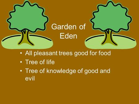 Garden of Eden All pleasant trees good for food Tree of life Tree of knowledge of good and evil.