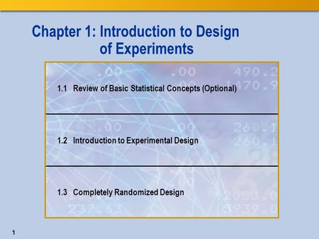 1 Chapter 1: Introduction to Design of Experiments 1.1 Review of Basic Statistical Concepts (Optional) 1.2 Introduction to Experimental Design 1.3 Completely.