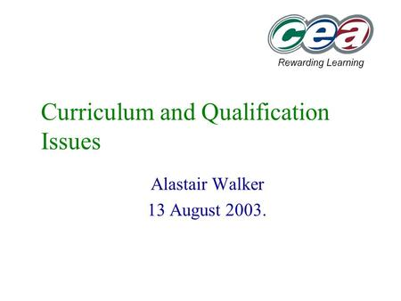 Curriculum and Qualification Issues Alastair Walker 13 August 2003.