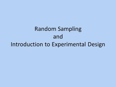 Random Sampling and Introduction to Experimental Design.