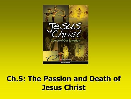 Ch.5: The Passion and Death of Jesus Christ. Christ's Redemptive Death Jesus' redemptive Death and Resurrection is the high point of human history, promised.