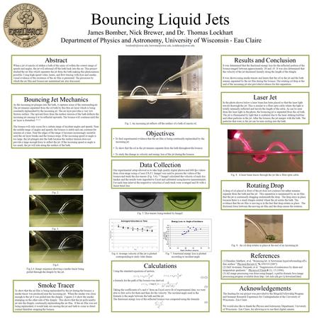 Bouncing Liquid Jets James Bomber, Nick Brewer, and Dr. Thomas Lockhart Department of Physics and Astronomy, University of Wisconsin - Eau Claire