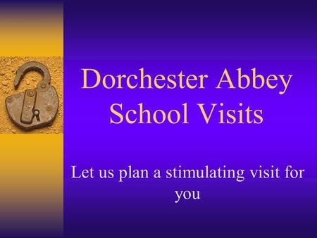 Dorchester Abbey School Visits Let us plan a stimulating visit for you.