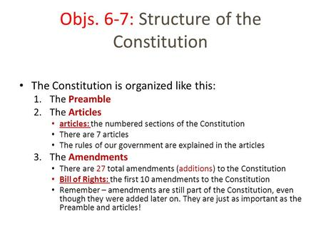 The Constitution is organized like this: 1.The Preamble 2.The Articles articles: the numbered sections of the Constitution There are 7 articles The rules.