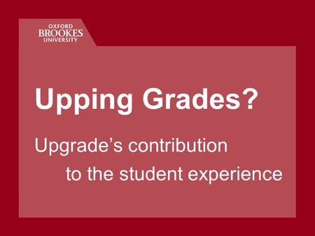 Upping Grades? Upgrade's contribution to the student experience.