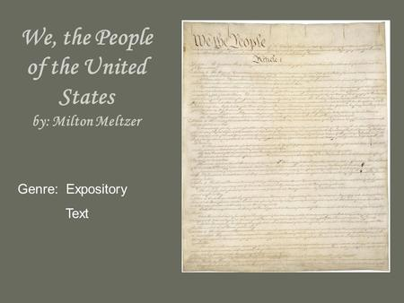 We, the People of the United States by: Milton Meltzer Genre: Expository Text.
