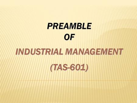 PREAMBLE OF INDUSTRIAL MANAGEMENT (TAS-601). INDEX PREAMBLE STRUCTURE HOLLISTIC FIX KEY CONCEPT KEY RESEARCH AREA KEY APPLICATION INDUSTRIAL APPLICATION.