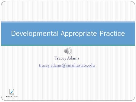 By Tracey Adams Developmental Appropriate Practice.