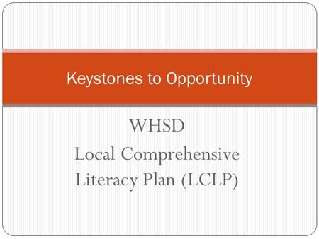 WHSD Local Comprehensive Literacy Plan (LCLP) Keystones to Opportunity.