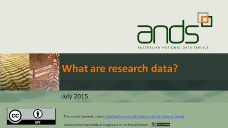 What are research data? July 2015 This work is licensed under a Creative Commons Attribution 4.0 International LicenseCreative Commons Attribution 4.0.