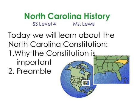 North Carolina History SS Level 4Ms. Lewis Today we will learn about the North Carolina Constitution: 1.Why the Constitution is important 2. Preamble.