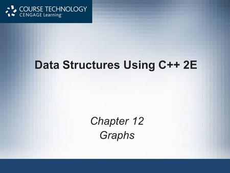 Data Structures Using C++ 2E Chapter 12 Graphs. Data Structures Using C++ 2E2 Objectives Learn about graphs Become familiar with the basic terminology.