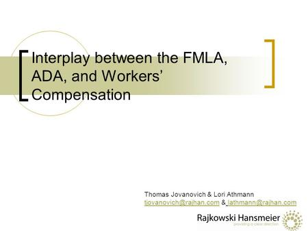 Interplay between the FMLA, ADA, and Workers' Compensation Thomas Jovanovich & Lori Athmann &