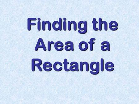 Finding the Area of a Rectangle. Area of a Rectangle WALT: To calculate areas of rectanglesTo calculate areas of rectangles To calculate areas of polygons.
