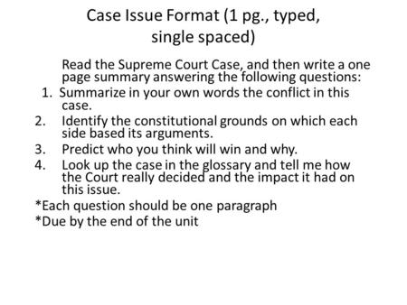 Case Issue Format (1 pg., typed, single spaced) Read the Supreme Court Case, and then write a one page summary answering the following questions: 1. Summarize.