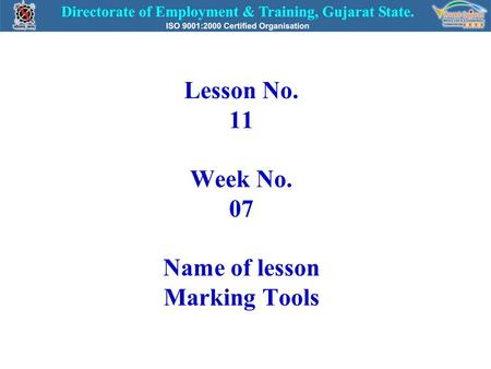 Lesson No. 11 Week No. 07 Name of lesson Marking Tools.