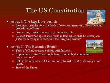 The US Constitution Article I: The Legislative Branch Article I: The Legislative Branch Bicameral, qualifications, methods of selection, terms of office,