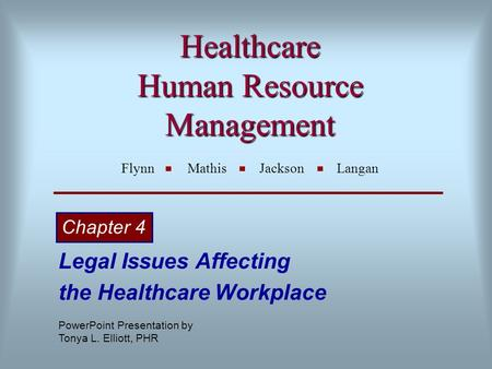 Healthcare Human Resource Management Healthcare Human Resource Management Flynn Mathis Jackson Langan Legal Issues Affecting the Healthcare Workplace Chapter.
