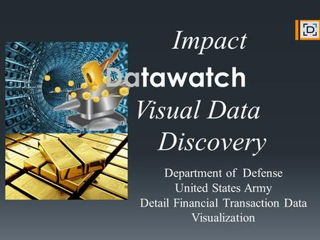 Datawatch Visual Data Discovery Department of Defense United States Army Detail Financial Transaction Data Visualization Impact.