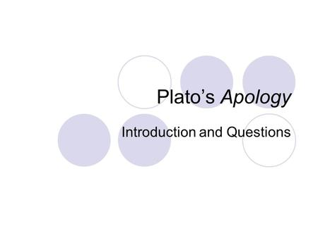 Plato's Apology Introduction and Questions. Introduction apologia = a defence speech Multiple differing apologies Reliability? 3 parts (no prosecution.
