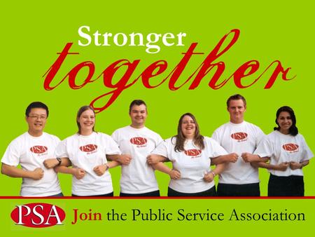 Join the Public Service Association Stronger A strong union means job security, higher pay and better conditions.