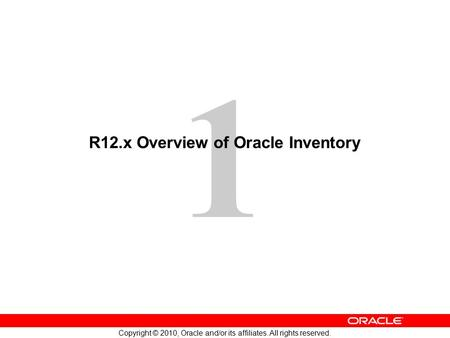 1 Copyright © 2010, Oracle and/or its affiliates. All rights reserved. R12.x Overview of Oracle Inventory.