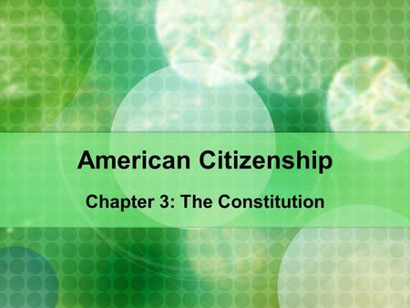 American Citizenship Chapter 3: The Constitution.