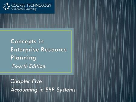Chapter Five Accounting in ERP Systems. After completing this chapter, you will be able to: Describe the differences between financial and managerial.