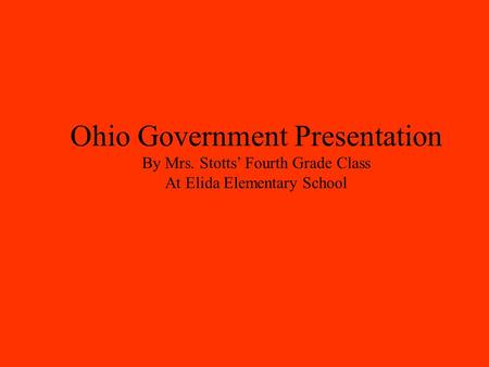 Ohio Government Presentation By Mrs. Stotts' Fourth Grade Class At Elida Elementary School.