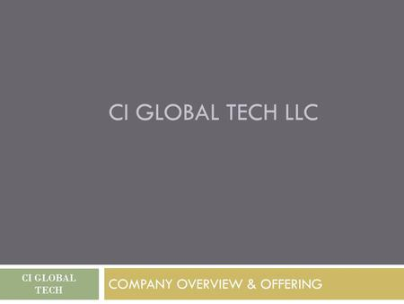 CI GLOBAL TECH LLC COMPANY OVERVIEW & OFFERING CI GLOBAL TECH.