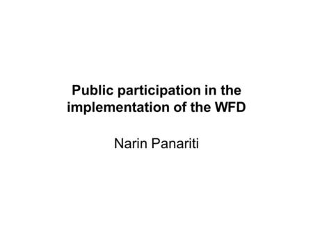 Public participation in the implementation of the WFD Narin Panariti.