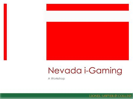 Nevada i-Gaming A Workshop. Nevada iGaming Workshop Gaming Compliance Nevada iGaming Greg Gemignani Lionel Sawyer & Collins +1 702 383 8989