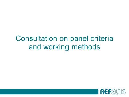 Consultation on panel criteria and working methods.