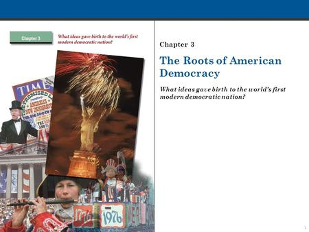 1 The Roots of American Democracy What ideas gave birth to the world's first modern democratic nation? Chapter 3.