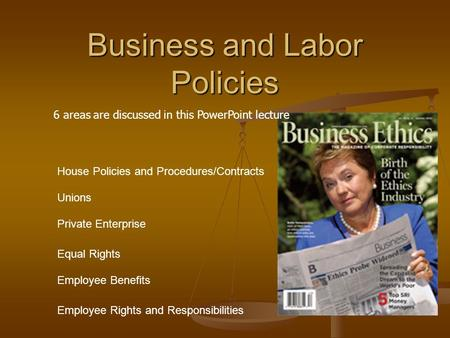 Business and Labor Policies House Policies and Procedures/Contracts Unions Private Enterprise Equal Rights Employee Benefits Employee Rights and Responsibilities.