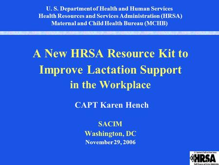 1 U. S. Department of Health and Human Services Health Resources and Services Administration (HRSA) Maternal and Child Health Bureau (MCHB) A New HRSA.