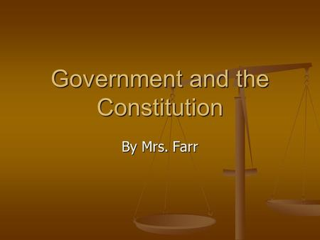 Government and the Constitution By Mrs. Farr. GPS Standards SS8H4 The student will describe the impact of events that led to the ratification of the United.
