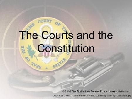 The Courts and the Constitution © 2009 The Florida Law Related Education Association, Inc. Graphics from