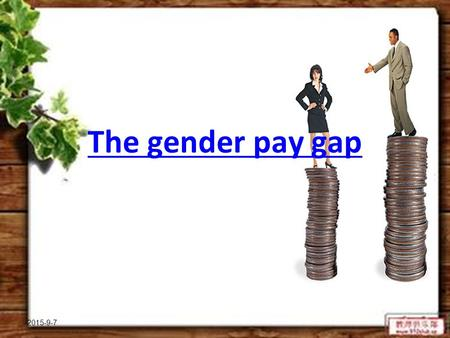 2015-9-7 The gender pay gap. 2015-9-7 What's the gender pay gapWhat's the gender pay gap? Revealed the gender pay gap – Personal characteristics – Gender.