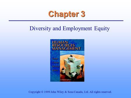 Chapter 3 Diversity and Employment Equity Copyright © 1999 John Wiley & Sons Canada, Ltd. All rights reserved.