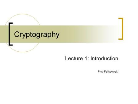 Cryptography Lecture 1: Introduction Piotr Faliszewski.