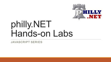 Philly.NET Hands-on Labs JAVASCRIPT SERIES. July 9: JavaScript Syntax Visual Studio ◦Projects ◦Editors ◦Debugging ◦Script blocks ◦Minification and bundling.