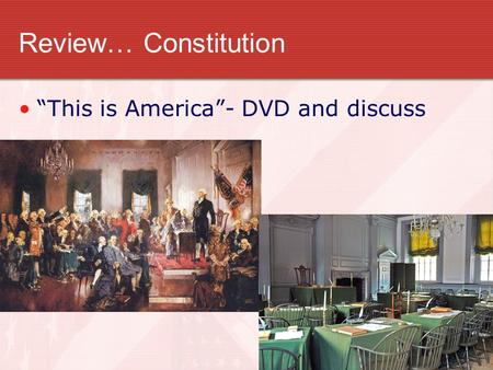 "Review… Constitution ""This is America""- DVD and discuss."