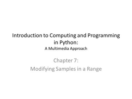 Introduction to Computing and Programming in Python: A Multimedia Approach Chapter 7: Modifying Samples in a Range.