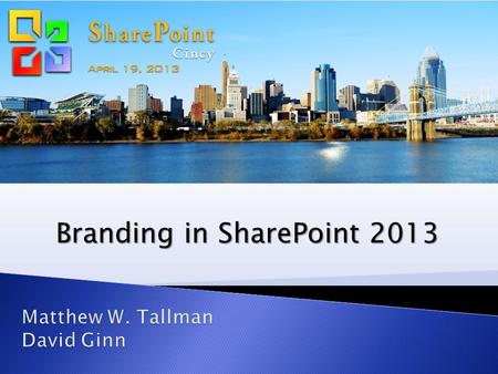 Branding in SharePoint 2013. #SPcincy2013 on Twitter www.sharepointcincy.com Open wireless access is available. Feel free to Tweet (#SPcincy2013) and.