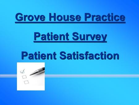 Grove House Practice Patient Survey Patient Satisfaction.