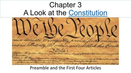 Chapter 3 A Look at the ConstitutionConstitution Preamble and the First Four Articles.