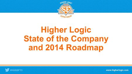 Higher Logic State of the Company and 2014 Roadmap.