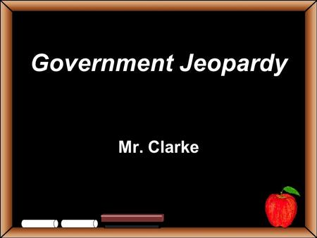 Government Jeopardy Mr. Clarke StudentsTeachers Game BoardLegislativeExecutiveJudicial Limited Gov Grab Bag 100 200 300 400 500 Government Jeopardy Final.