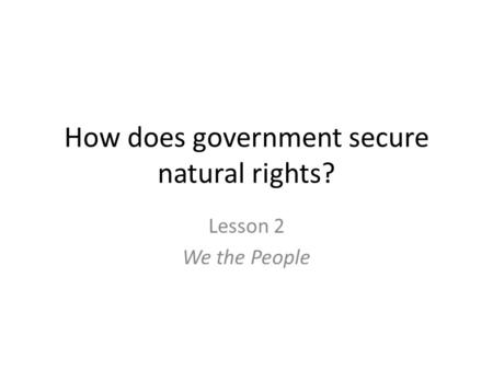 How does government secure natural rights?
